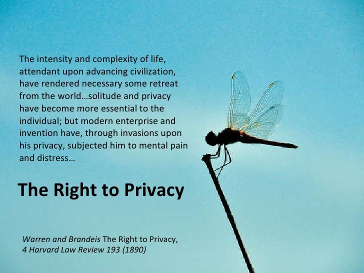 The Right to Privacy <ul><li>The intensity and complexity of life, attendant upon advancing civilization, have rendered ne...