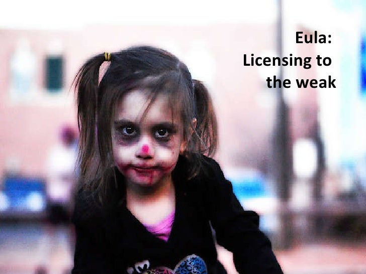 Eula:  Licensing to  the weak