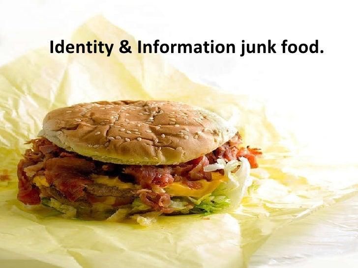 Identity & Information junk food.