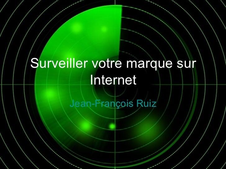 Surveiller votre marque sur Internet Jean-François Ruiz