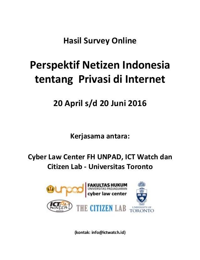 Hasil Survey Online Perspektif Netizen Indonesia tentang Privasi di Internet 20 April s/d 20 Juni 2016 Kerjasama antara: C...