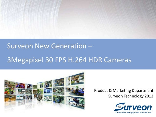 Surveon New Generation – 3Megapixel 30 FPS H.264 HDR Cameras Product & Marketing Department Surveon Technology 2013