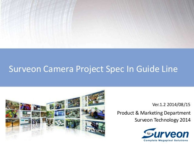 Surveon Camera Project Spec In Guide Line  Ver.1.2 2014/08/15  Product & Marketing Department  Surveon Technology 2014
