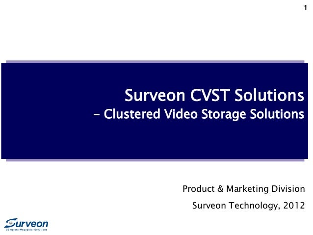 1 Surveon CVST Solutions - Clustered Video Storage Solutions Product & Marketing Division Surveon Technology, 2012