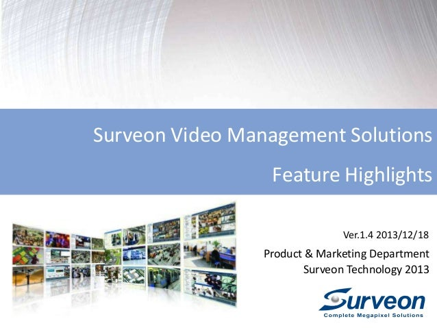 Surveon Video Management Solutions Feature Highlights Ver.1.4 2013/12/18  Product & Marketing Department Surveon Technolog...