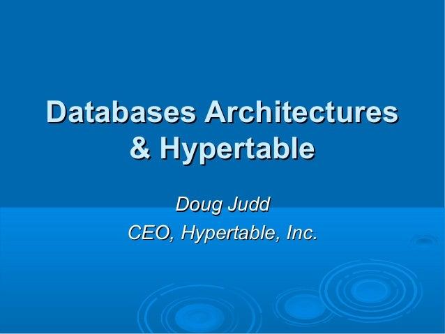 Databases ArchitecturesDatabases Architectures & Hypertable& Hypertable Doug JuddDoug Judd CEO, Hypertable, Inc.CEO, Hyper...