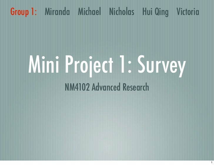 Group 1: Miranda Michael Nicholas Hui Qing Victoria    Mini Project 1: Survey              NM4102 Advanced Research       ...