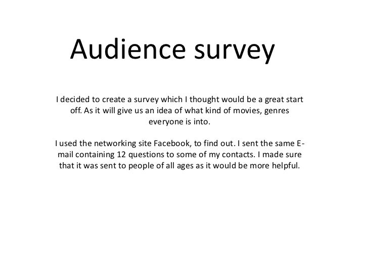 Audience surveyI decided to create a survey which I thought would be a great start    off. As it will give us an idea of w...