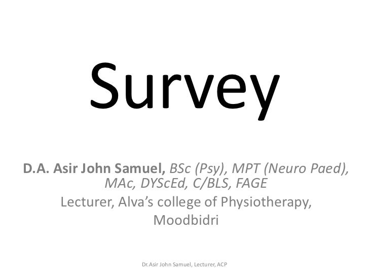 SurveyD.A. Asir John Samuel, BSc (Psy), MPT (Neuro Paed),             MAc, DYScEd, C/BLS, FAGE      Lecturer, Alva's colle...