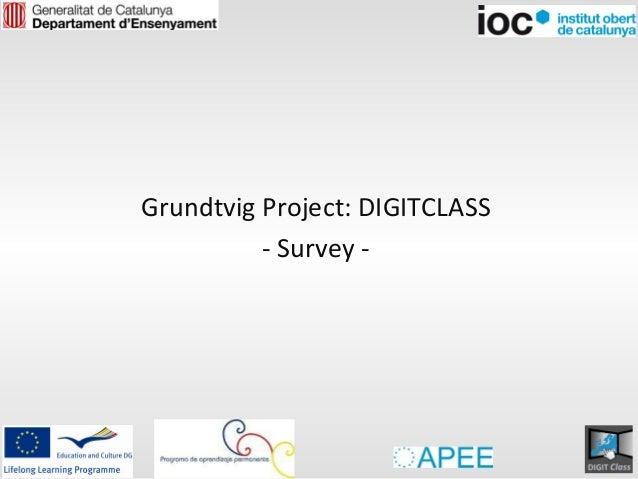 Grundtvig Project: DIGITCLASS          - Survey -