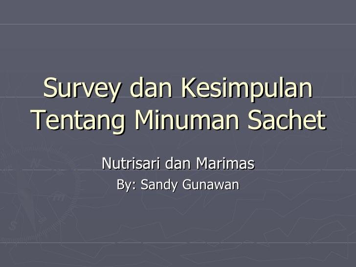 Survey dan Kesimpulan Tentang Minuman Sachet Nutrisari dan Marimas By: Sandy Gunawan