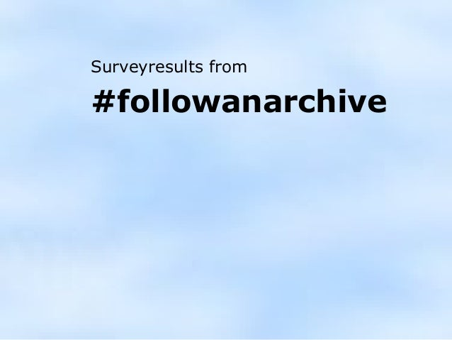 Surveyresults from #followanarchive