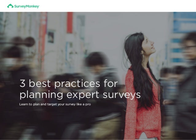 3 best practices for planning expert surveys Learn to plan and target your survey like a pro