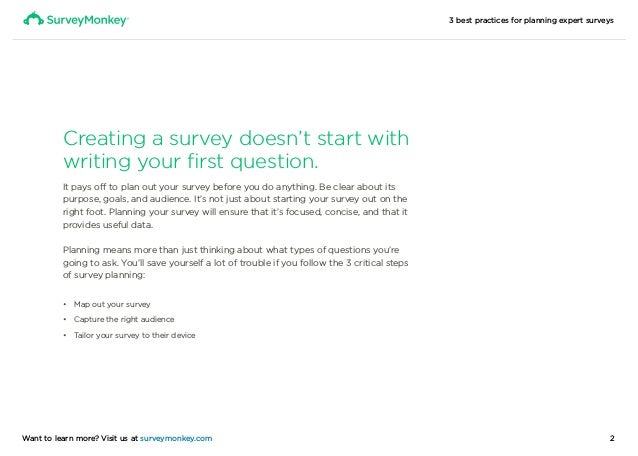 3 best practices for planning expert surveys 2Want to learn more? Visit us at surveymonkey.com Creating a survey doesn't s...