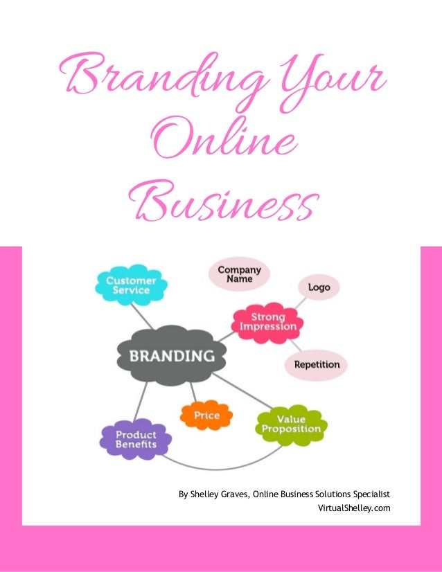 Branding Your   Online  Business    By Shelley Graves, Online Business Solutions Specialist                               ...
