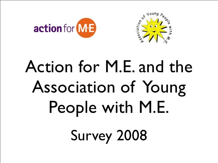 Action for M.E. and the  Association of Young    People with M.E.       Survey 2008