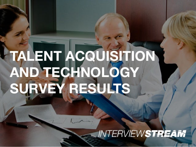 TALENT ACQUISITION AND TECHNOLOGY SURVEY RESULTS