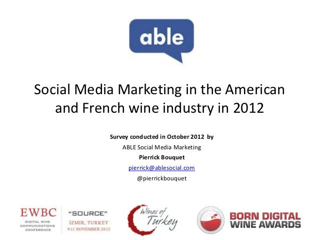 Social Media Marketing in the American   and French wine industry in 2012           Survey conducted in October 2012 by   ...