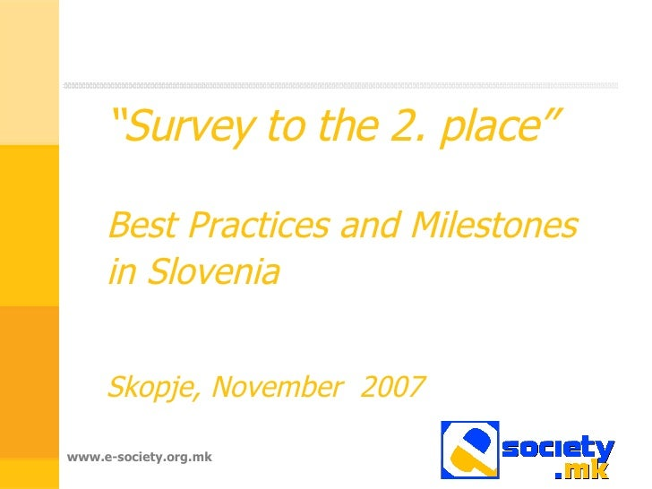 """ Survey to the 2. place"" Best Practices and Milestones in Slovenia   Skopje, November  2007"