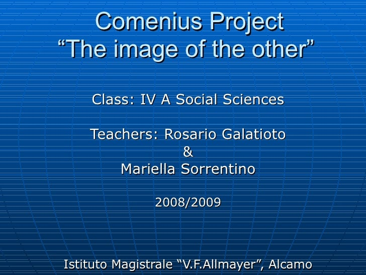 """Comenius Project """"The image of the other"""" Class: IV A Social Sciences Teachers: Rosario Galatioto &  Mariella Sorrentino..."""