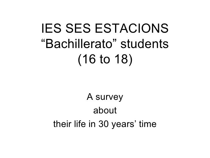 "IES SES ESTACIONS""Bachillerato"" students      (16 to 18)            A survey               about  their life in 30 years' ..."