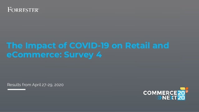 1 The Impact of COVID-19 on Retail and eCommerce: Survey 4 Results from April 27-29, 2020