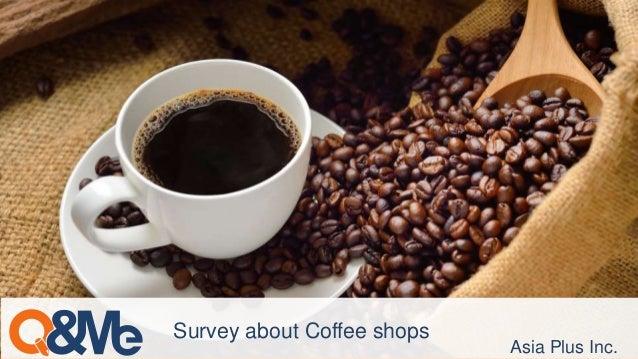Asia Plus Inc. Survey about Coffee shops