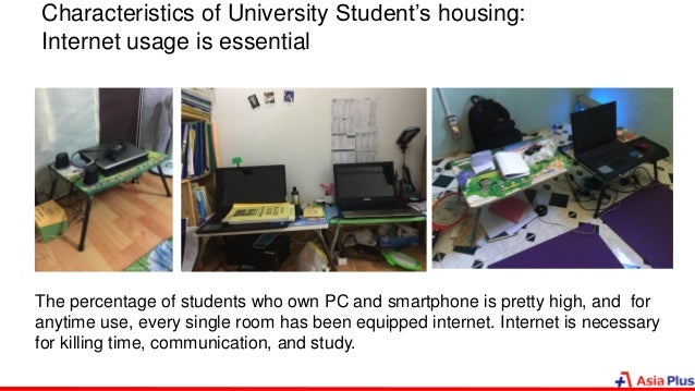 The percentage of students who own PC and smartphone is pretty high, and for anytime use, every single room has been equip...