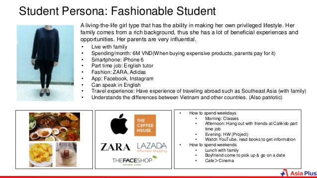Student Persona: Fashionable Student A living-the-life girl type that has the ability in making her own privileged lifesty...