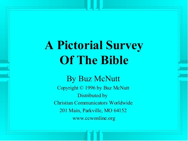 A Pictorial Survey Of The Bible By Buz McNutt Copyright © 1996 by Buz McNutt Distributed by Christian Communicators Worldw...