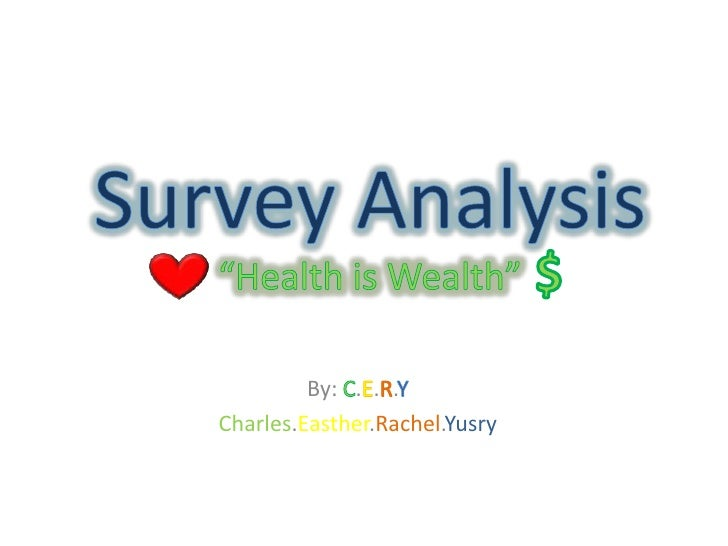 "Survey Analysis""Health is Wealth""<br />$<br />By: C.E.R.Y<br />Charles.Easther.Rachel.Yusry<br />"