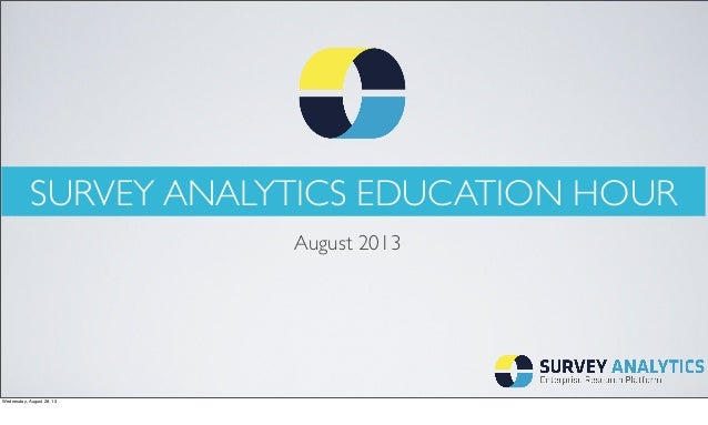 SURVEY ANALYTICS EDUCATION HOUR August 2013 Wednesday, August 28, 13