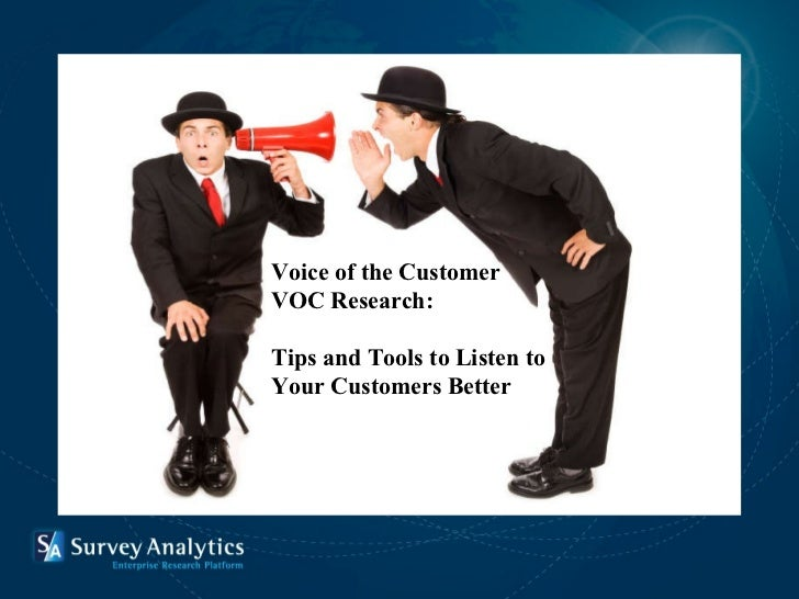 Voice of the Customer VOC Research:  Tips and Tools to Listen to  Your Customers Better