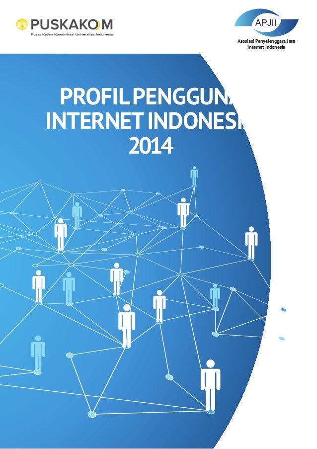 PROFILPENGGUNA INTERNETINDONESIA 2014 Asosiasi Penyelenggara Jasa Internet Indonesia