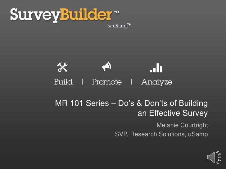 MR 101 Series – Do's & Don'ts of Building an Effective Survey<br />Melanie Courtright<br />SVP, Research Solutions, uSamp<...