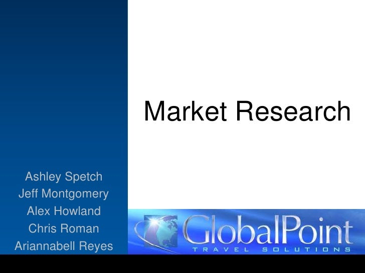 Market Research<br />Ashley Spetch<br />Jeff Montgomery<br />Alex Howland<br />Chris Roman<br />Ariannabell Reyes<br />