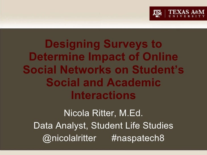 Designing Surveys to Determine Impact of Online Social Networks on Student's Social and Academic Interactions Nicola Ritte...