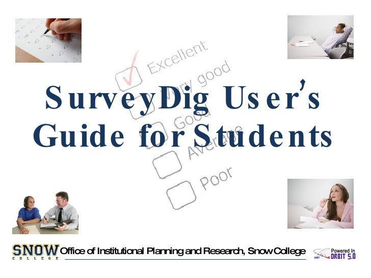 SurveyDig User's Guide for Students Office of Institutional Planning and Research, Snow College
