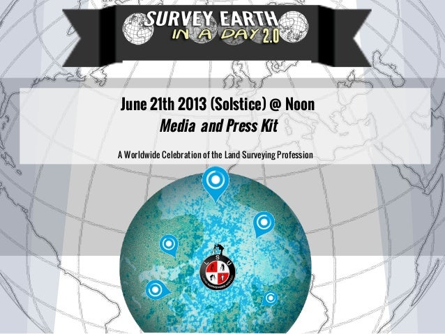 June 21th 2013 (Solstice) @ NoonMedia and Press KitA Worldwide Celebration of the Land Surveying Profession