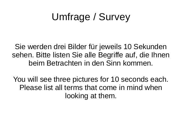 Umfrage / Survey Sie werden drei Bilder für jeweils 10 Sekunden sehen. Bitte listen Sie alle Begriffe auf, die Ihnen beim ...