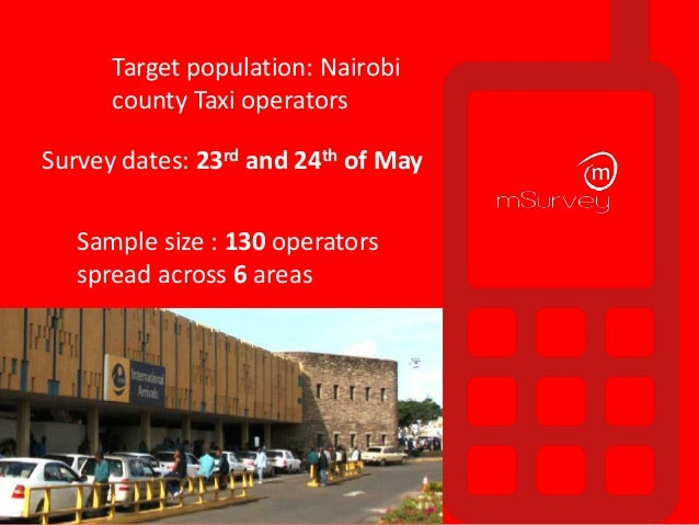 Survey dates: 23rd and 24th of May Target population: Nairobi county Taxi operators Sample size : 130 operators spread acr...