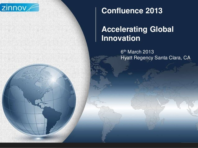 Confluence 2013Accelerating GlobalInnovation     6th March 2013     Hyatt Regency Santa Clara, CA