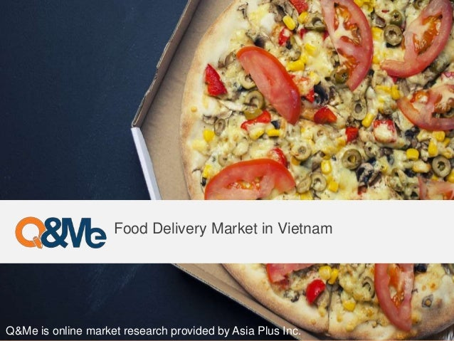 Q&Me is online market research provided by Asia Plus Inc. Food Delivery Market in Vietnam