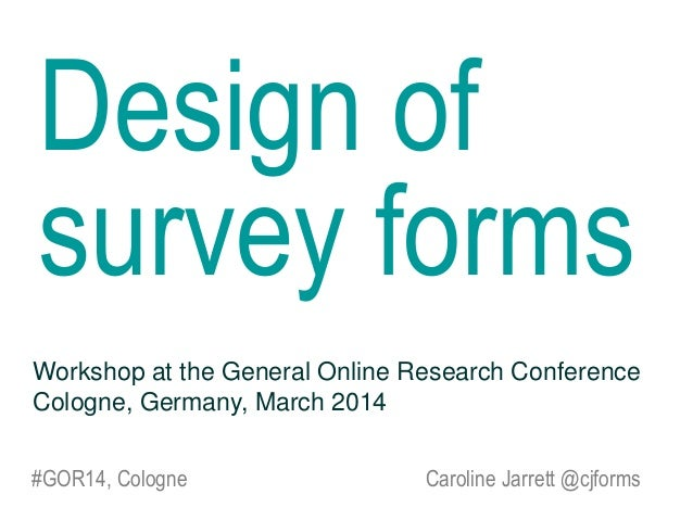 Design of survey forms Workshop at the General Online Research Conference Cologne, Germany, March 2014 #GOR14, Cologne  Ca...