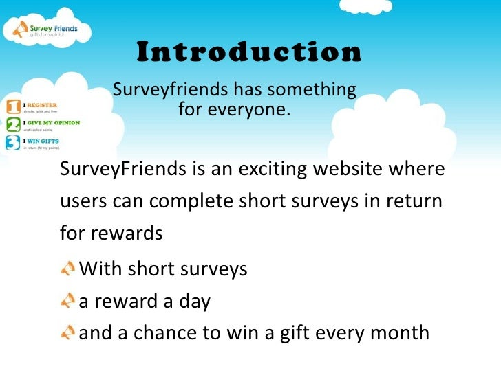 Introduction<br />Surveyfriends has something <br />for everyone.<br />SurveyFriends is an exciting website where <br />us...