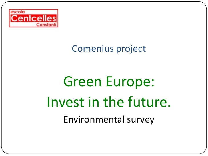 Comenius project   Green Europe:Invest in the future.  Environmental survey