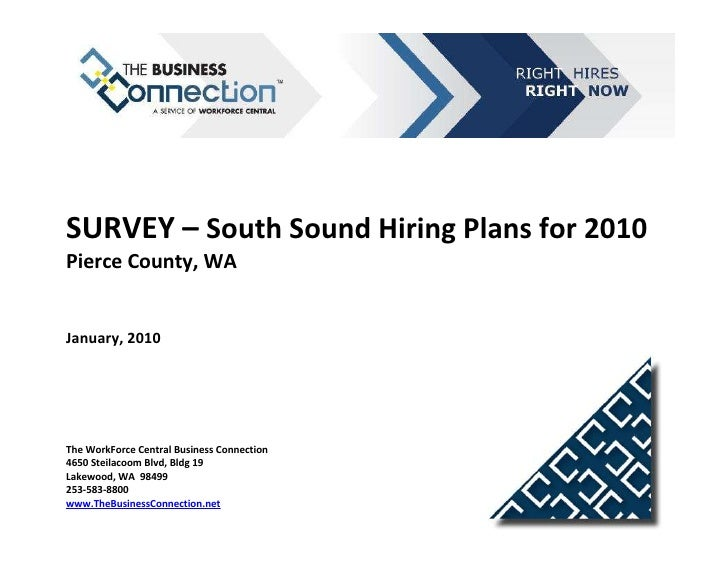 SURVEY – South Sound Hiring Plans for 2010Pierce County, WAJanuary, 2010The WorkForce Central Business Connection4650 Stei...