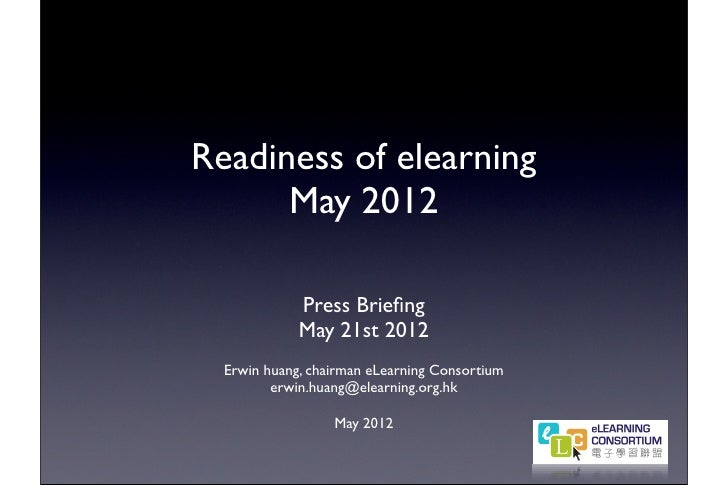 Readiness of elearning      May 2012             Press Briefing             May 21st 2012  Erwin huang, chairman eLearning ...