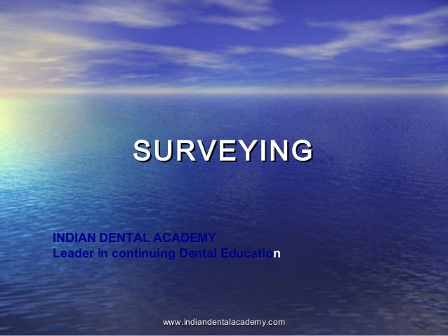 SURVEYINGSURVEYING INDIAN DENTAL ACADEMY Leader in continuing Dental Education www.indiandentalacademy.comwww.indiandental...