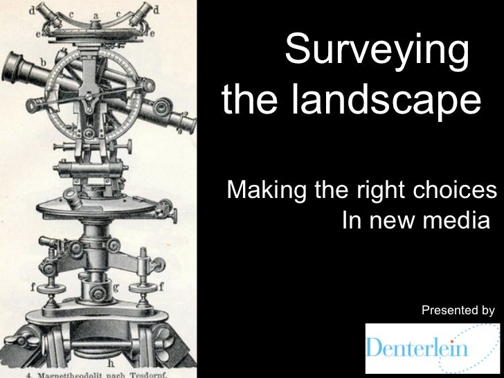 Surveyingthe landscapeMaking the right choices         In new media                 Presented by